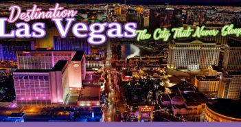 Travel Series: Destination Las Vegas – The City That Never Sleeps